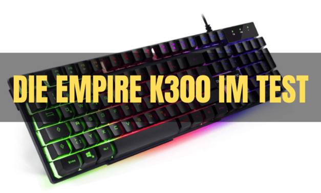 DIE EMPIRE K300 GAMING TASTATUR IM TEST