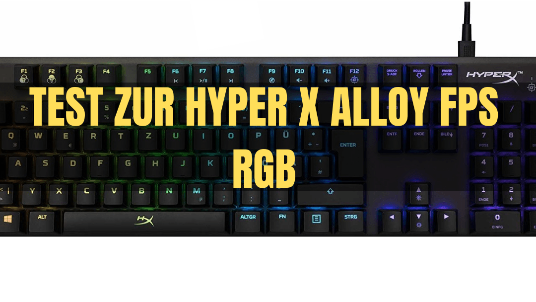 DIE HYPERX ALLOY FPS RGB GAMING TASTATUR IM TEST