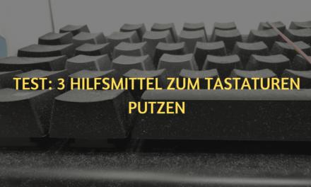 Gaming Tastatur reinigen – 3 Hilfsmittel im Test